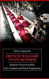 French Welfare State Reform : Idealism versus Swedish, New Zealand and Dutch Pragmatism, Angresano, James, 1843312670