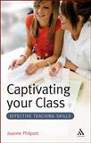 Captivating Your Class : Effective Teaching Skills, Philpott, Joanne, 1847062679