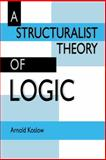 A Structuralist Theory of Logic, Koslow, Arnold, 0521412676