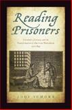 Reading Prisoners : Literature, Literacy, and the Transformation of American Punishment, 1700-1845, Schorb, Jodi, 0813562678