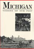 Michigan : Visions of Our Past, , 0870132679