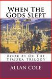 When the Gods Slept, Allan Cole, 1478302674
