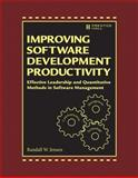 Improving Software Development Productivity : Effective Leadership and Quantitative Methods in Software Management, Jensen, Randall W., 0133562670
