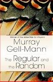 The Regular and the Random, Gell-Mann, Murray, 0465072674
