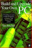 Build and Upgrade Your Own PC, Sinclair, Ian, 075064267X