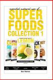 Essential Natural Uses of... . SUPER FOODS Collection 1, Ben Raines, 1492912670