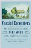 Coastal Encounters : The Transformation of the Gulf South in the Eighteenth Century, , 0803262671