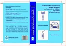 Antennas for Information Super Skyways : An Exposition on Outdoor and Indoor Wireless Antennas, Neelakanta, Perambur S. and Chatterjee, Rajeswari, 0863802672