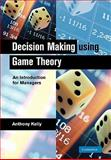 Decision Making Using Game Theory : An Introduction for Managers, Kelly, Anthony, 1107402670