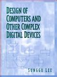 Design of Computers and Other Complex Digital Devices : An Example of Advanced Digital Logic Design, Lee, Sunggu, 0130402672