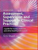 Assessment, Supervision and Support in Clinical Practice : A Guide for Nurses, Midwives and Other Health Professionals, Stuart, Ci Ci, 0443102678