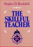 The Skillful Teacher : On Technique, Trust and Responsiveness in the Classroom, Brookfield, Stephen D., 1555422675