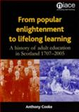 From Popular Enlightenment to Lifelong Learning : A History of Adult Education in Scotland, 1707-2005, Cooke, Anthony, 1862012679