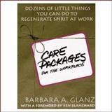 C. A. R. E. Packages for the Workplace : Dozens of Little Things You Can Do to Regenerate Spirit at Work, Glanz, Barbara A., 0070242674