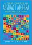 A First Course in Abstract Algebra : With Applications, Rotman, Joseph J., 0131862677