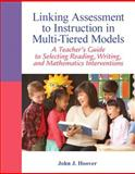 Linking Assessment to Instruction in Multi-Tiered Models : A Teacher's Guide to Selecting, Reading, Writing, and Mathematics Interventions, John J. Hoover, 0132542676