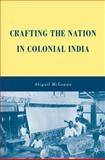 Crafting the Nation in Colonial India, McGowan, Abigail, 0230612679