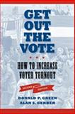 Get Out the Vote : How to Increase Voter Turnout, Green, Donald P. and Gerber, Alan S., 0815732678
