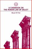 A Casebook on the Roman Law of Delict, Frier, Bruce W., 1555402674