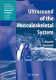 Ultrasound of the Musculoskeletal System, Bianchi, Stefano and Martinoli, Carlo, 3540422676