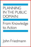 Planning in the Public Domain - From Knowledge to Action, Friedmann, John, 0691022682