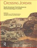 Crossing Jordan : North American Contributions to the Archaeology of Jordan, , 1845532686