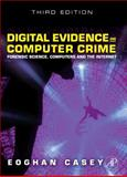 Digital Evidence and Computer Crime : Forensic Science, Computers, and the Internet, Casey, Eoghan, 0123742684