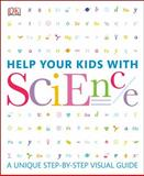 Help Your Kids with Science, Dorling Kindersley Publishing Staff, 0756692687