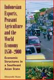 Indonesian Exports, Peasant Agriculture, and the World Economy, 1850-2000 : Economic Structures in a Southeast Asian State, Kano, Hiroyoshi, 089680268X