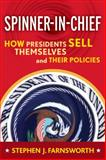 Spinner in Chief : How Presidents Sell Their Policies and Themselves, Farnsworth, Stephen J., 159451268X