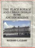 The Place Royale and Urban Design in the Ancien Régime, Cleary, Richard L., 0521572681