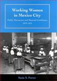 Working Women in Mexico City : Public Discourses and Material Conditions, 1879-1931, Porter, Susie S., 0816522685