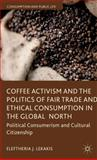 Coffee Activism and the Politics of Fair Trade and Ethical Consumption in the Global North : Political Consumerism and Cultural Citizenship, Lekakis, Eleftheria, 1137282681