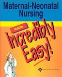 Maternal-Neonatal Nursing Made Incredibly Easy!, Springhouse Publishing Company Staff, 1582552681