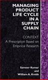 Managing Product Life Cycle in a Supply Chain Context : A Prescription Based on Empirical Research, Kumar, Sameer and Krob, William A., 0387232680