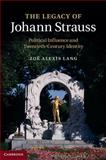 The Legacy of Johann Strauss : Political Influence and Twentieth-Century Identity, Lang, Zoë Alexis, 1107022681