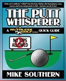 The Putt Whisperer: a RuthlessGolf. com Quick Guide, Mike Southern, 1500502685