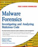 Malware Forensics : Investigating and Analyzing Malicious Code, Malin, Cameron H. and Casey, Eoghan, 159749268X