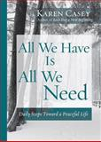All We Have Is All We Need, Karen Casey, 1573242683
