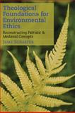 Theological Foundations for Environmental Ethics : Reconstructing Patristic and Medieval Concepts, Schaefer, Jame, 1589012682