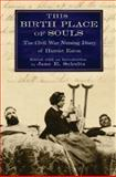 This Birth Place of Souls : The Civil War Nursing Diary of Harriet Eaton, Eaton, Harriet, 019539268X