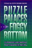 Puzzle Palaces and Foggy Bottom : U. S. Foreign and Defense Policy Making in the 1990s, Snow, David M. and Brown, D. Eugene, 0312102682