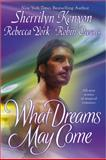 What Dreams May Come, Sherrilyn Kenyon and Robin D. Owens, 0425202682