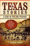 Texas Stories I Like to Tell My Friends, T. Lindsay Baker, 0891122680