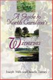 A Guide to North Carolina's Wineries, Joseph Mills and Danielle Tarmey, 0895872684