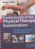 Fundamentals of the Physical Therapy Examination: Patient Interview and Tests and Measures, Stacie J. Fruth, 1449652689