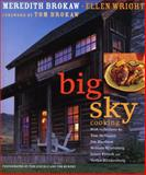 Big Sky Cooking, Meredith Brokaw and Ellen Wright, 1579652689