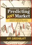 Breakthrough Strategies for Predicting Any Market : Charting Elliot Wave, Lucas, Fibonacci, and Time for Profit, Greenblatt, Jeff, 1592802680