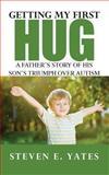 Getting My First Hug, Steven E. Yates, 0578132680