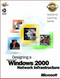 ALs Designing a Ms Windows 2000 Network Infrastructure, Microsoft Official Academic Course Staff, 0735612684